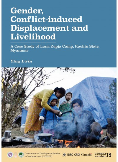 Gender, Conflict-induced Displacement and Livelihood: A Case Study of Lana Zupja Camp, Kachin State, Myanmar