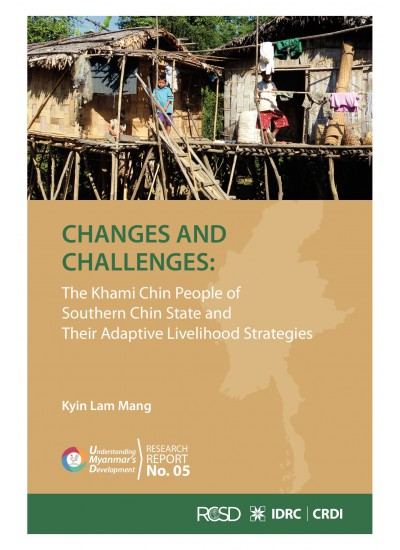 CHANGES AND CHALLENGES: The khami Chin People of southern chin state and their adaptive livelihood strategies [Kyin Lam Mang]
