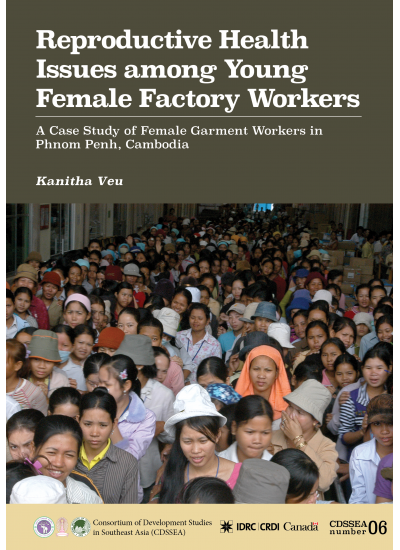 CDSSEA 06 Reproductive Health and Safety Issues Among of Young Women Garment Factory Workers in Phnom Penh, Cambodia